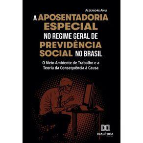 A-aposentadoria-especial-no-Regime-Geral-de-Previdencia-Social-no-Brasil--o-meio-ambiente-de-trabalho-e-a-Teoria-da-Consequencia-a-Causa