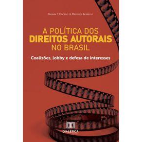 A-politica-dos-Direitos-Autorais-no-Brasil--coalizoes-lobby-e-defesa-de-interesses