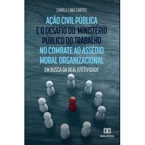 Acao-civil-publica-e-o-desafio-do-Ministerio-Publico-do-Trabalho-no-combate-ao-assedio-moral-organizacional--em-busca-da-real-efetividade