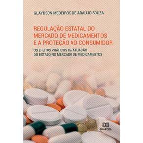 Regulacao-estatal-do-mercado-de-medicamentos-e-a-protecao-ao-consumidor--os-efeitos-praticos-da-atuacao-do-estado-no-mercado-de-medicamentos
