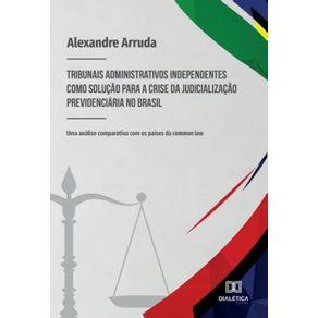 Tribunais-administrativos-independentes-como-solucao-para-a-crise-da-judicializacao-previdenciaria-no-Brasil--uma-analise-comparativa-com-os-paises-da-common-law