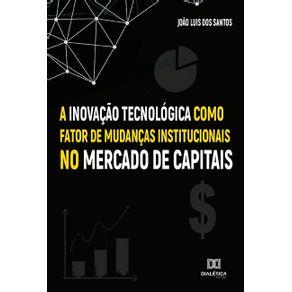 A-Inovacao-Tecnologica-como-fator-de-mudancas-institucionais-no-Mercado-de-Capitais