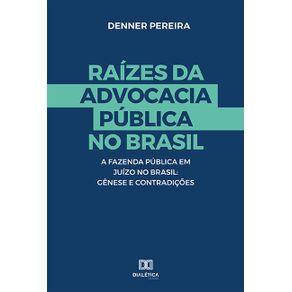 Raizes-da-advocacia-Publica-no-Brasil--a-Fazenda-Publica-em-Juizo-no-Brasil--Genese-e-Contradicoes