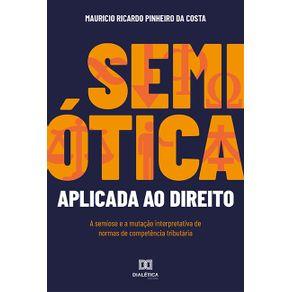 Semiotica-aplicada-ao-Direito--a-semiose-e-a-mutacao-interpretativa-de-normas-de-competencia-tributaria