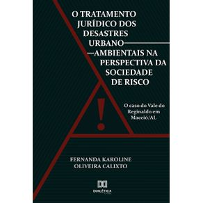 O-tratamento-juridico-dos-desastres-urbano-ambientais-na-perspectiva-da-sociedade-de-risco--o-caso-do-Vale-do-Reginaldo-em-Maceio-AL