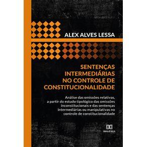 Sentencas-intermediarias-no-controle-de-constitucionalidade--analise-das-omissoes-relativas-a-partir-do-estudo-tipologico-das-omissoes-inconstitucionais-e-das-sentencas-intermediarias-ou-manipulativas-no-controle-de-constitucionalidade