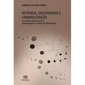 Retorica-Seletividade-e-Criminalizacao--um-estudo-sobre-a-teoria-da-argumentacao-e-os-limites-do-direito-penal