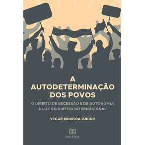 A-Autodeterminacao-dos-Povos--o-direito-de-secessao-e-de-autonomia-a-luz-do-direito-internacional