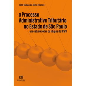 O-processo-administrativo-tributario-no-Estado-de-Sao-Paulo--um-estudo-sobre-os-Litigios-de-ICMS