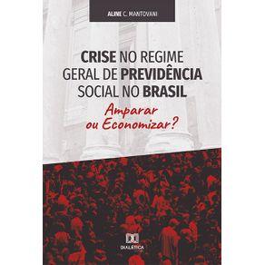 Crise-no-regime-geral-de-previdencia-social-no-Brasil--amparar-ou-economizar-