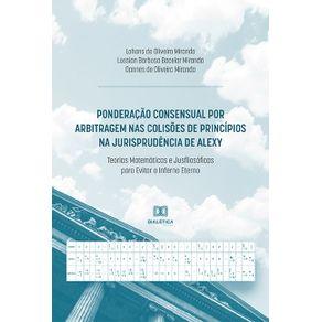 Ponderacao-consensual-por-arbitragem-nas-colisoes-de-principios-na-jurisprudencia-de-Alexy--teorias-matematicas-e-jusfilosoficas-para-evitar-o-inferno-eterno