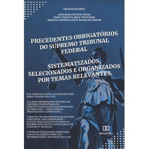Precedentes-obrigatorios-do-Supremo-Tribunal-Federal--sistematizados-selecionados-e-organizados-por-temas-relevantes