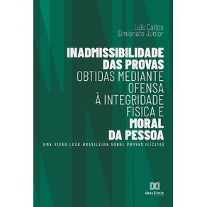Inadmissibilidade-das-provas-obtidas-mediante-ofensa-a-integridade-fisica-e-moral-da-pessoa--uma-visao-luso-brasileira-sobre-provas-ilicitas