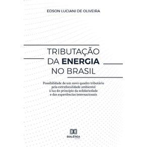 Tributacao-da-energia-no-Brasil--possibilidade-de-um-novo-quadro-tributario-pela-extrafiscalidade-ambiental-a-luz-do-principio-da-solidariedade-e-das-experiencias-internacionais