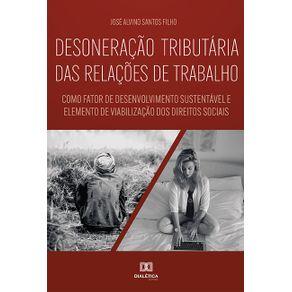Desoneracao-tributaria-das-relacoes-de-trabalho--como-fator-de-desenvolvimento-sustentavel-e-elemento-de-viabilizacao-dos-direitos-sociais