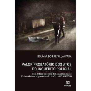 Valor-probatorio-dos-atos-do-inquerito-policial--com-enfase-no-crime-de-homicidio-doloso--de-acordo-com-o-pacote-anticrime---Lei-13.964-2019-