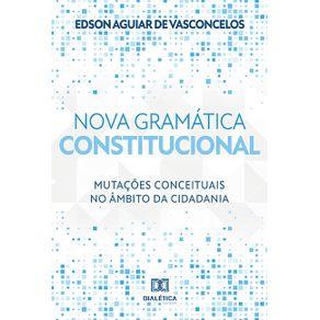 Nova-gramatica-constitucional--mutacoes-conceituais-no-ambito-da-cidadania