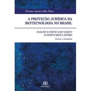A-protecao-juridica-da-biotecnologia-no-Brasil--analise-e-critica-do-marco-juridico-regulatorio.-Revista-e-atualizada
