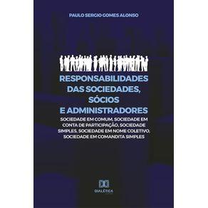 Responsabilidades-das-sociedades-socios-e-administradores--sociedade-em-comum-sociedade-em-conta-de-participacao-sociedade-simples-sociedade-em-nome-coletivo-sociedade-em-comandita-simples