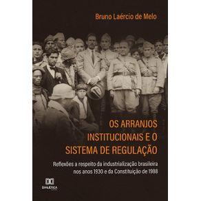Os-arranjos-institucionais-e-o-sistema-de-regulacao--reflexoes-a-respeito-da-industrializacao-brasileira-nos-anos-1930-e-da-Constituicao-de-1988