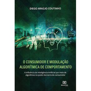 O-Consumidor-e-modulacao-algoritmica-de-comportamento--a-influencia-da-Inteligencia-Artificial-por-meio-de-algoritmos-no-poder-decisorio-do-consumidor