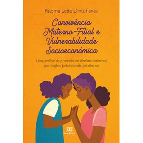 Convivencia-Materno-Filial-e-Vulnerabilidade-Socioeconomica--uma-analise-da-protecao-de-direitos-maternos-por-orgaos-jurisdicionais-paraibanos