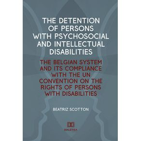The-Detention-of-Persons-with-Psychosocial-and-Intellectual-Disabilities--the-belgian-system-and-its-compliance-with-the-UN-Convention-on-the-Rights-of-Persons-with-Disabilities
