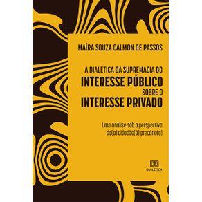 A-dialetica-da-supremacia-do-interesse-publico-sobre-o-interesse-privado--uma-analise-sob-a-perspectiva-do-a--cidadao-a--precario-a-