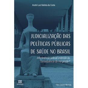 Judicializacao-das-politicas-publicas-de-saude-no-Brasil--interferencia-judicial-indevida-ou-consequencia-da-ma-gestao-