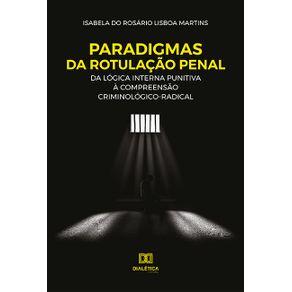 Paradigmas-da-rotulacao-penal--dalogica-interna-punitiva-a-compreensao-criminologico-radical