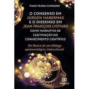 O-consenso-em-Jurgen-Habermas-e-o-Dissenso-em-Jean-Francois-Lyotard-como-narrativa-de-legitimacao-do-conhecimento-cientifico--em-busca-de-um-dialogo-epistemologico-intercultural