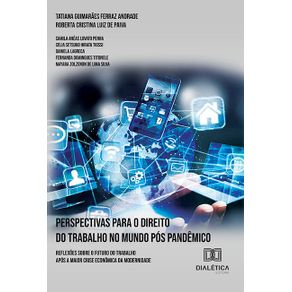 Perspectivas-para-o-direito-do-trabalho-no-mundo-pos-pandemico--reflexoes-sobre-o-futuro-do-trabalho-apos-a-maior-crise-economica-da-modernidade