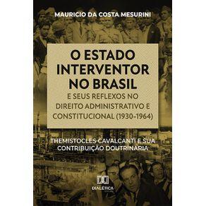 O-estado-interventor-no-Brasil-e-seus-reflexos-no-direito-administrativo-e-constitucional--1930-1964---Themistocles-Cavalcanti-e-sua-contribuicao-doutrinaria