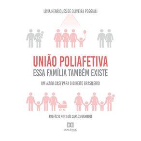 Uniao-Poliafetiva--essa-familia-tambem-existe--um-hard-case-para-o-direito-brasileiro