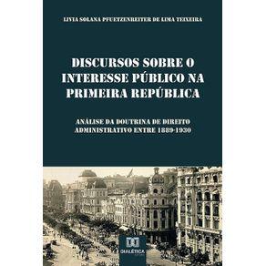 Discursos-sobre-o-Interesse-Publico-na-Primeira-Republica--analise-da-doutrina-de-direito-administrativo-entre-1889-1930
