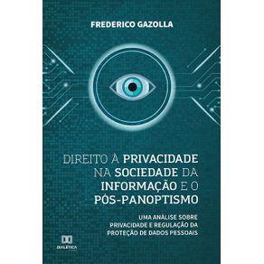 Direito-a-privacidade-na-sociedade-da-informacao-e-o-pos-panoptismo--uma-analise-sobre-privacidade-e-regulacao-da-protecao-de-dados-pessoais