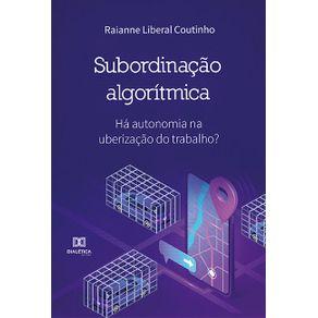 Subordinacao-Algoritmica--ha-autonomia-na-uberizacao-do-trabalho-