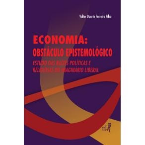 Economia--obstaculo-epistemologico-–-Estudo-das-raizes-politicas-e-religiosas-do-imaginario-liberal