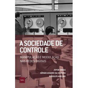 A-sociedade-de-controle--Manipulacao-e-modulacao-nas-redes-digitais