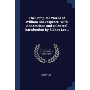 The-Complete-Works-of-William-Shakespeare-With-Annotations-and-a-General-Introduction-by-Sidney-Lee-..