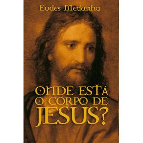 Onde-esta-o-corpo-de-Jesus