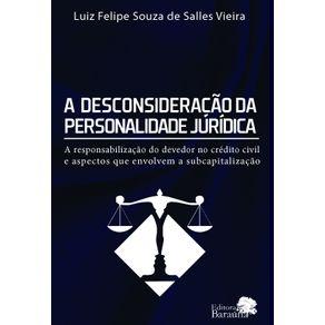 A-DESCONSIDERACAO-DA-PERSONALIDADE-JURIDICA-A-responsabilizacao-do-devedor-no-credito-civil-e-aspectos-que-envolvem-a-subcapitalizacao