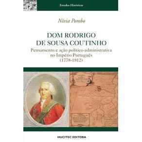 Dom-Rodrigo-de-Sousa-Coutinho--pensamento-e-acao-politico-administrativa-no-imperio-portugues-1778-1812