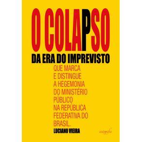 O-colapso-da-era-do-imprevisto-que-marca-e-distingue-a-hegemonia-do-Ministerio-Publico-na-Republica-Federativa-do-Brasil