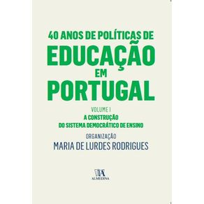 40-Anos-de-Politicas-de-Educacao-em-Portugal---Volume-I---A-construcao-do-sistema-democratico-de-ensino
