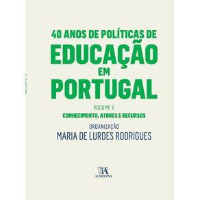 40-Anos-de-Politicas-de-Educacao-em-Portugal---Volume-II---Conhecimento-atores-e-recursos