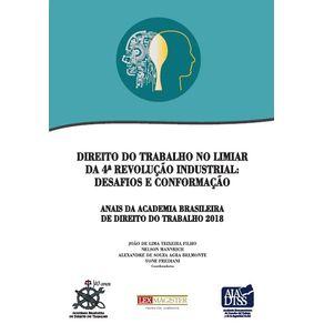 Direito-do-Trabalho-no-Limiar-da-4a-Revolucao-Industrial--Desafios-e-Conformacao---Anais-da-Academia-Brasileira-de-Direito-do-Trabalho-2018