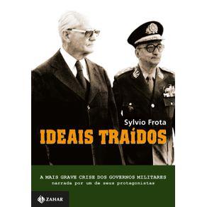 Ideais-Traidos--A-mais-grave-crise-dos-governos-militares-narrada-por-um-de-seus-protagonistas