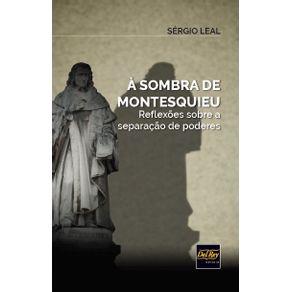 A-Sombra-de-Montesquieu---Reflexoes-Sobre-a-Separacao-de-Poderes