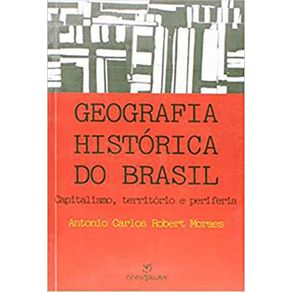 Geografia-Historica-do-Brasil-Capitalismo-Territorio-e-Periferia